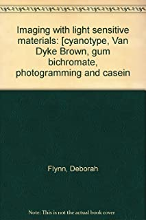 Imaging with Light Sensitive Materials: (Cyanotype, Van Dyke Brown, Gum Bichromate, Photogramming and Casein)