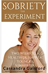 The Sobriety Experiment: Two Weeks to a Healthier, Happier, Younger, Slimmer You: How Moderating Your Drinking Can Change Your Life Kindle Edition