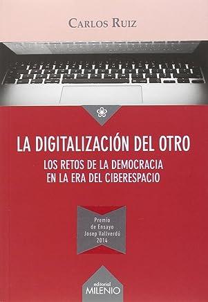 La digitalización del otro : los retos de la democracia en la era del ciberespacio