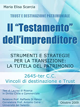 """Il """"Testamento"""" dellimprenditore - Cap. 2 STRUMENTI E STRATEGIE PER LA TRANSIZIONE: LA TUTELA DEL PATRIMONIO DELL'IMPRENDITORE Terza Parte: 2645-ter C.C. ... (Trust e Destinazione Patrimoniale Vol. 8)"""