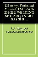 US Army, Technical Manual, TM 5-3431-226-23P, WELDING SET, ARC; INERT GAS SHIELDED, WATER COOL ALUMINUM WELDING, GENERAL PURPOSE (AIRCO MODEL 2351-1209) (FSN 3431-731-4163),