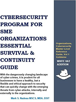 CYBERSECURITY PROGRAM FOR SME ORGANIZATIONS ESSENTIAL SURVIVAL & CONTINUITY GUIDE: Organizations, Cybersecurity Masters Level Reference Guide. Vol 1 Goldmine (English Edition)