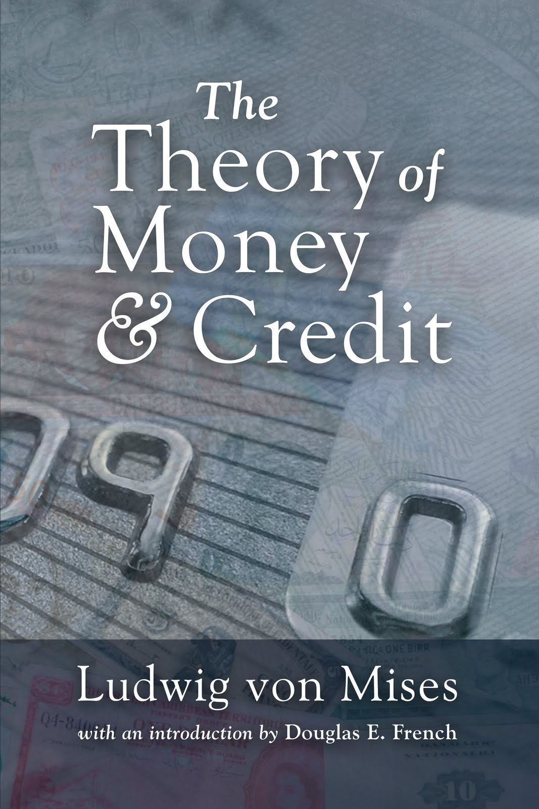 The Theory of Money and Credit (Liberty Fund Library of the Works of Ludwig von Mises)