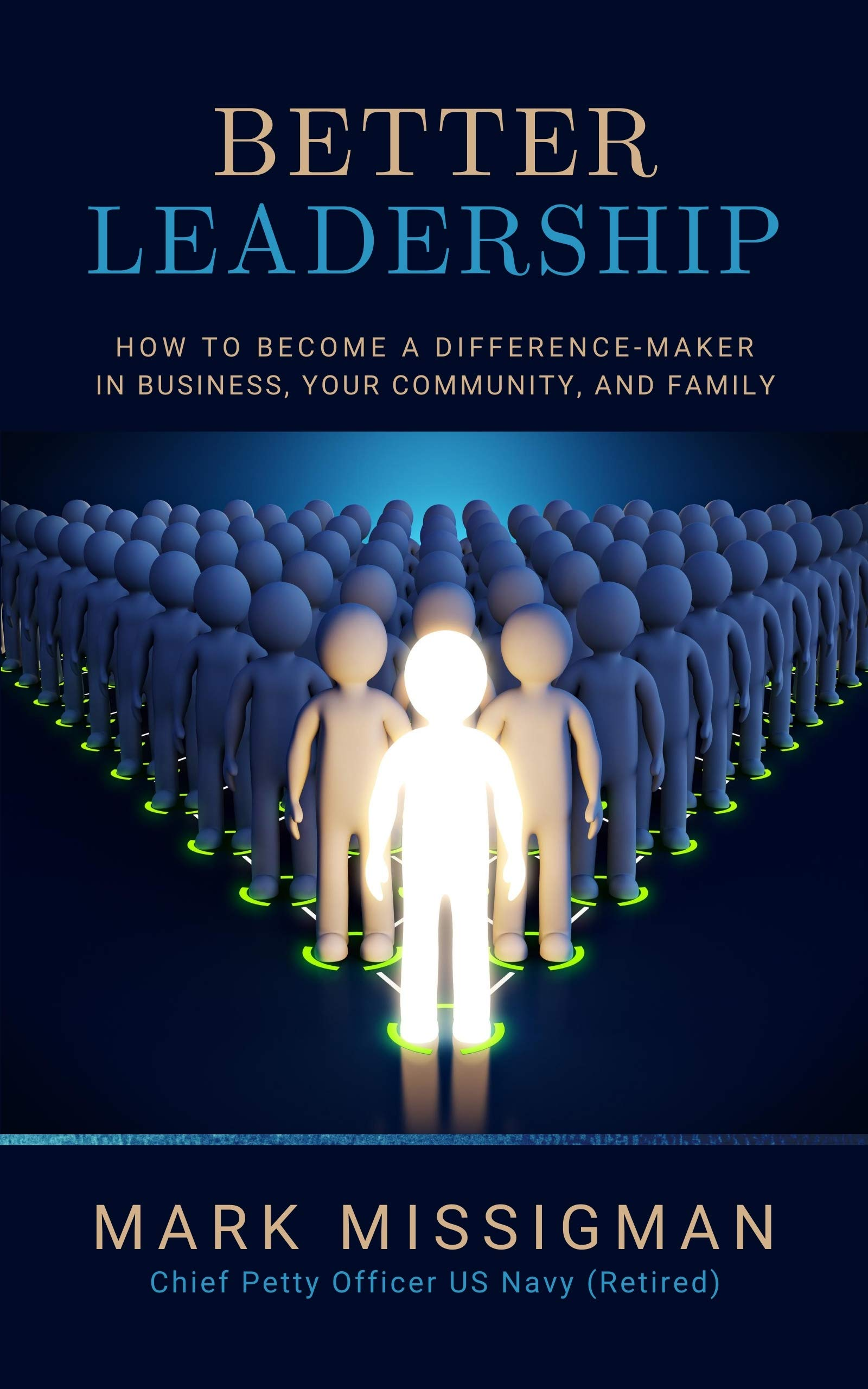Better Leadership : How to become a Difference-Maker in Business, your Community, and Family