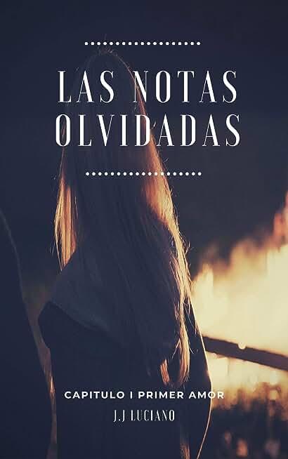 Las notas olvidadas: Capitulo I: Primer amor (Spanish Edition)