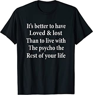 Better to have loved & lost than to live with psycho
