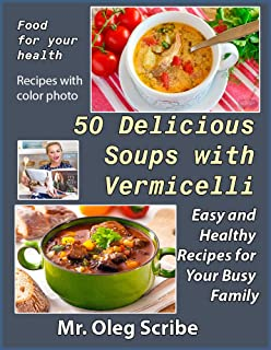 50 Delicious Soups with Vermicelli: Food for your health (