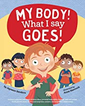 My Body! What I Say Goes!: A book to empower and teach children about personal body safety, feelings, safe and unsafe touc...