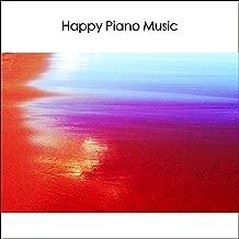 Happy Piano Music 1: Uplifting Joyful Bright Upbeat Cheerful Instrumental Songs