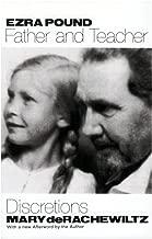 Ezra Pound, Father and Teacher: Discretions