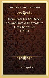 Documents Du XVI Siecle, Faisant Suite A L'Inventaire Des Chartes V1 (1874)