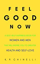 Feel Good Now: A Self-Help Happiness Book for Women and Men That Will Inspire You to Greater Health and Self-Love