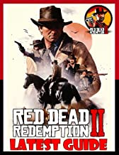 Red Dead Redemption 2 : LATEST GUIDE: The Complete Guide, Walkthrough, Tips and Hints to Become a Pro Player