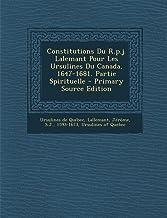 Constitutions Du R.p.j. Lalemant Pour Les Ursulines Du Canada, 1647-1681. Partie Spirituelle