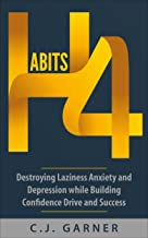 Habits: 4 Destroying Laziness, Anxiety, And Depression While Building Confidence, Drive, And Success