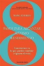 8 pasos para alcanzar máximo rendimiento: Concéntrate en lo que puedas cambiar (e ignora el resto) (Spanish Edition)