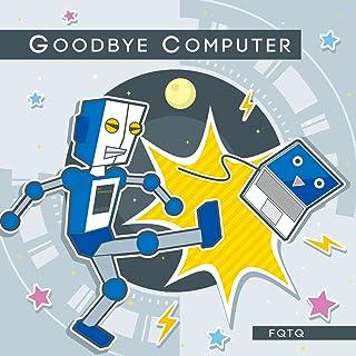 Goodbye Computer