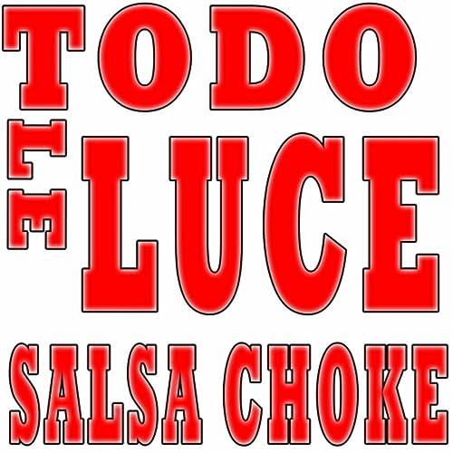 Todo Le Luce: Salsa Choke