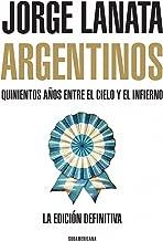 Argentinos: Quinientos años entre el Cielo y el Infierno (Spanish Edition)