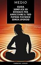 Medio: Guida semplice ed efficace per arricchire il tuo potere psichico senza sforzo (Italian Edition)