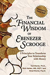 The Financial Wisdom of Ebeneezer Scrooge: 5 Principles to Transform Your Relationship with Money
