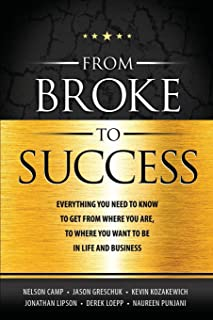 From Broke to Success: Everything you need to know to get from where you are, to where you want to be in life and business.