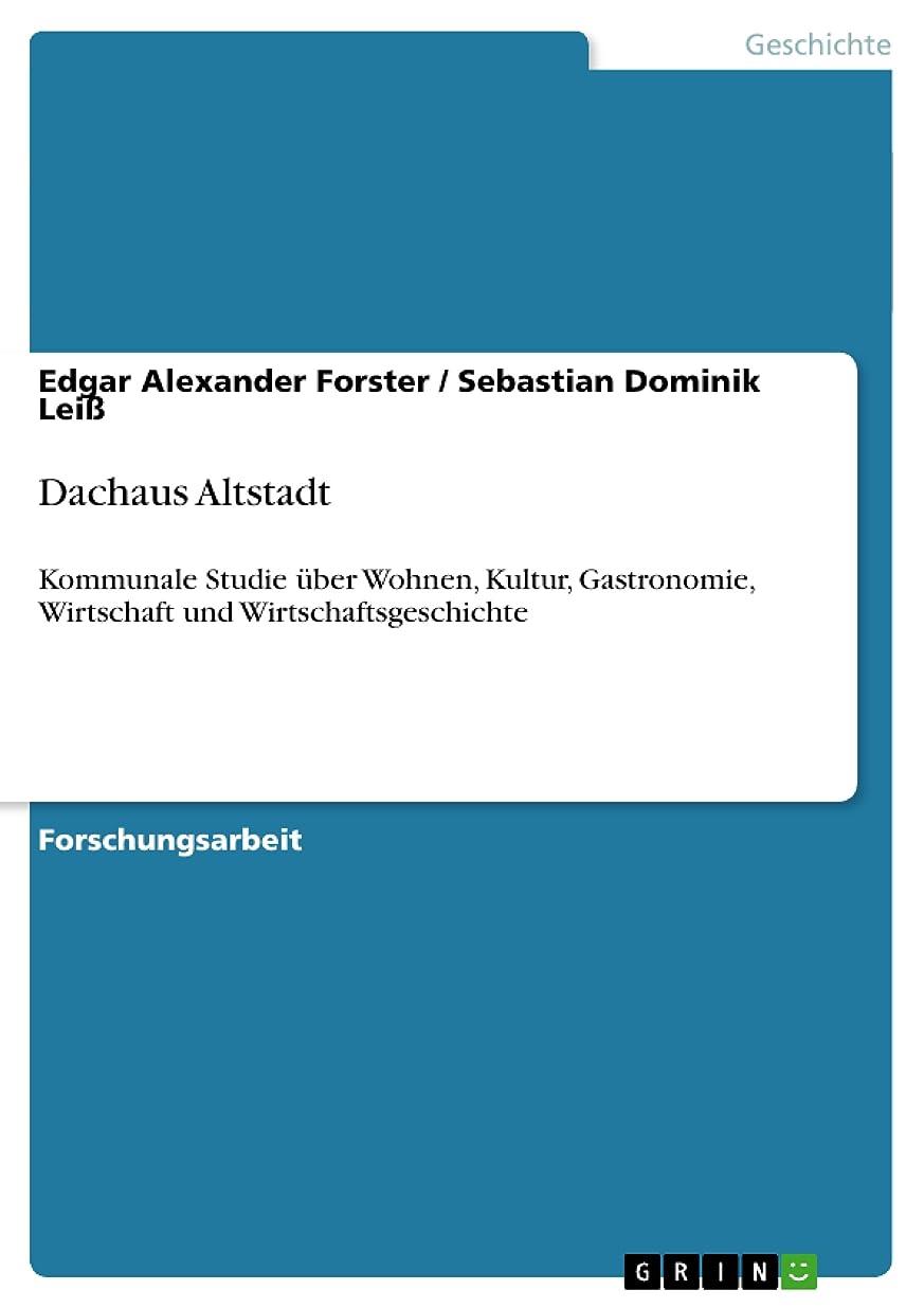 所得販売計画ぼかしDachaus Altstadt: Kommunale Studie über Wohnen, Kultur, Gastronomie, Wirtschaft und Wirtschaftsgeschichte (German Edition)