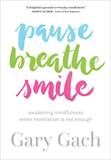 Pause, Breathe, Smile: Awakening Mindfulness When Meditation Is Not Enough