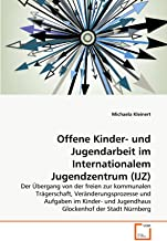 Offene Kinder- und Jugendarbeit im Internationalem Jugendzentrum (IJZ) (German Edition)