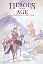 Heroes of the Age: Moral Fault Lines on the Afghan Frontier (Comparative Studies on Muslim Societies)