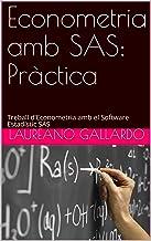 Econometria amb SAS: Pràctica: Treball d'Econometria amb el Software Estadístic SAS (Catalan Edition)