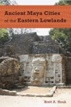 Ancient Maya Cities of the Eastern Lowlands