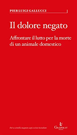Il dolore negato: Affrontare il lutto per la morte di un animale domestico (Parva [saggistica breve] Vol. 8)