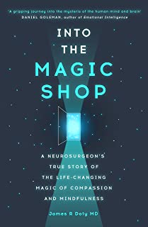 Into the Magic Shop: A neurosurgeon's true story of the life-changing magic of mindfulness and compassion that inspired th...