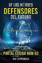 Portal Codigo RHN-G3: GF Los héroes del futuro del defensor, Cazando Dark Shadow. (Triologia) (Spanish Edition)