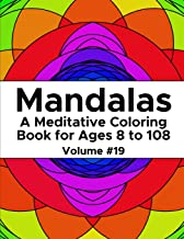 Mandalas: A Meditative Coloring Book for Ages 8 to 108 (Volume 19)