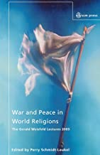 War and Peace in World Religions: The Gerald Weisfield Lectures 2003 (Gerald Weisfeld Lectures 2003 200)