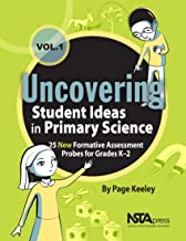 Uncovering Student Ideas in Primary Science, Volume 1: 25 New Formative Assessment Probes for Grades K-2