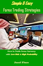 Simple & Easy Forex Trading Strategies: How to Trade Forex Currency with Low Risk & High Probability
