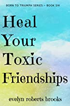 Heal Your Toxic Friendships (Born to Triumph Book 6) (English Edition)