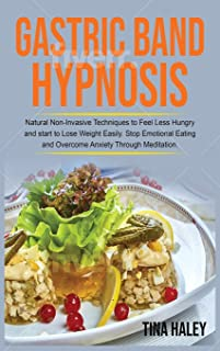 Gastric Band Hypnosis: Natural Non-Invasive Techniques to Feel Less Hungry and start to Lose Weight Easily. Stop Emotional...