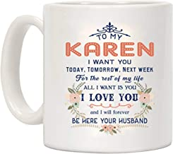 Funny Mug Gifts For Her Wife To My Karen I Want You Today Tomorrow Next Week For The Rest Of My Life All I Want Is You I Love You And I Will Forever Be Here Your Husband 11oz Mug