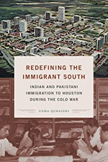 Redefining the Immigrant South: Indian and Pakistani Immigration to Houston during the Cold War