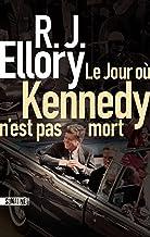 Le Jour où Kennedy n'est pas mort (French Edition)