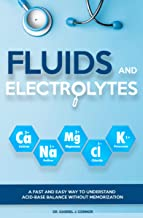 Fluids and Electrolytes: A Fast and Easy Way to Understand Acid-Base Balance without Memorization (English Edition)