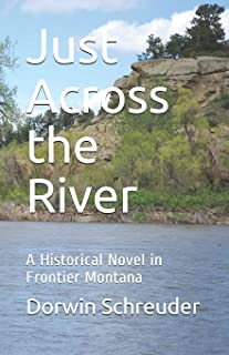 Just Across the River: A Historical Novel in Frontier Montana