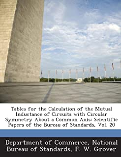 Tables for the Calculation of the Mutual Inductance of Circuits with Circular Symmetry About a Common Axis: Scientific Papers of the Bureau of Standards, Vol. 20