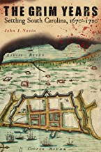 The Grim Years: Settling South Carolina, 1670-1720 (Non Series)