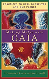 Making Magic with Gaia: Practices to Heal Ourselves and Our Planet (English Edition)