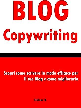 Blog Copywriting: Scopri come scrivere in modo efficace per il tuo Blog e come migliorarlo